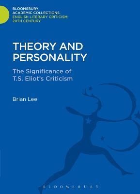 Theory and Personality: The Significance of T. S. Eliots Criticism  by  Brian Lee