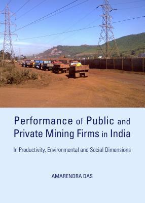 Performance of Public and Private Mining Firms in India: In Productivity, Environmental and Social Dimensions Amarendra Das