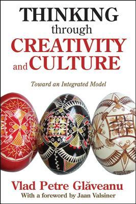 Thinking Through Creativity and Culture: Toward an Integrated Model  by  Vlad Petre Glaveanu