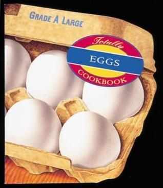 Totally Eggs Cookbook  by  Helene Siegel