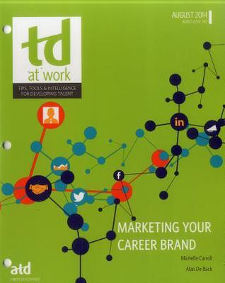 Marketing Your Career Brand: Tools, Techniques and Trends  by  Alan De Back
