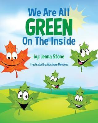 We Are All Green on the Inside  by  Jenna  Stone