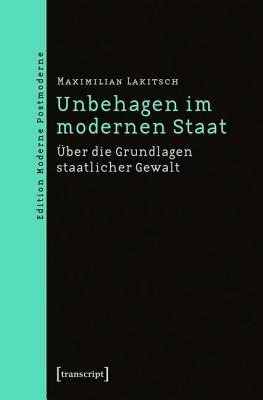 Unbehagen Im Modernen Staat: Uber Die Grundlagen Staatlicher Gewalt  by  Maximilian Lakitsch