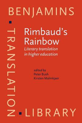 Rimbauds Rainbow: Literary Translation in Higher Education  by  Peter R. Bush
