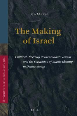 Making of Israel: Cultural Diversity in the Southern Levant and the Formation of Ethnic Identity in Deuteronomy  by  C.L. Crouch