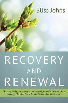 Recovery and Renewal: Your Essential Guide to Overcoming Dependency and Withdrawal from Sleeping Pills, Other Benzo Tranquillisers and Antidepressants  by  Baylissa Frederick