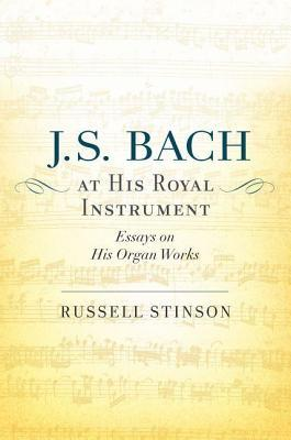 J. S. Bach at His Royal Instrument: Essays on His Organ Works Russell Stinson