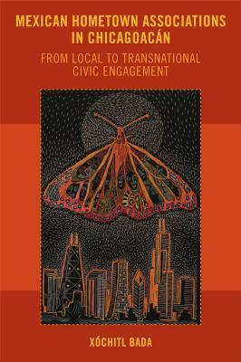 Mexican Hometown Associations in Chicagoacan: From Local to Transnational Civic Engagement  by  Xóchitl Bada