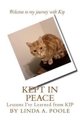 Kept in Peace: Lessons Ive Learned from Kip Linda a Poole