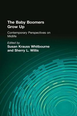 Baby Boomers Grow Up: Contemporary Perspectives on Midlife  by  Susan Krauss Whitbourne