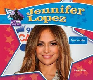 Jennifer Lopez: : Famous Entertainer Sarah Tieck