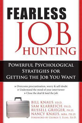 Fearless Job Hunting: Powerful Psychological Strategies for Getting the Job You Want  by  William J. Knaus