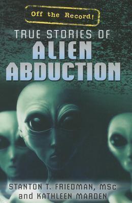 True Stories of Alien Abduction Stanton T. Friedman