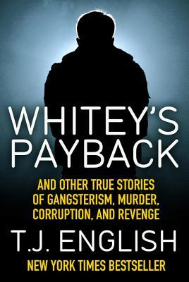 Whiteys Payback: And Other True Stories of Gangsterism, Murder, Corruption, and Revenge T.J. English