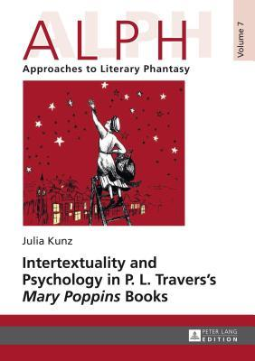 Intertextuality and Psychology in P. L. Traverss Mary Poppins Books Julia Kunz