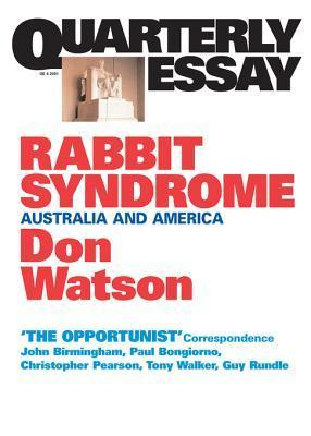 Quarterly Essay 4 Rabbit Syndrome: Australia and America  by  Don Watson