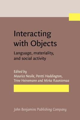 Interacting with Objects: Language, Materiality, and Social Activity Maurice Nevile