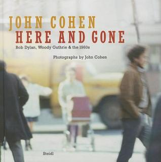 Here and Gone: Bob Dylan, Woody Guthrie & the 1960s John Cohen