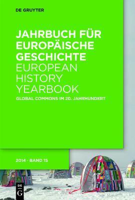 Jahrbuch Fur Europaische Geschichte. European History Yearbook: Global Commons  by  Johannes Paulmann