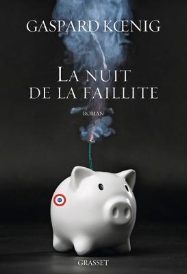 La Nuit de La Faillite: Roman Gaspard Koenig