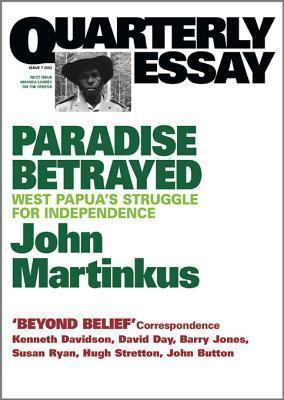 Quarterly Essay 7 Paradise Betrayed: West Papuas Struggle for Independence John Martinkus