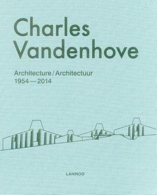 Charles Vandenhove: Architecture & Projects 1952-2012 Bart Verschaffel