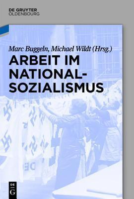 Arbeit Im Nationalsozialismus  by  Marc Buggeln