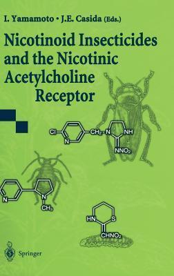 Nicotinoid Insecticides And The Nicotinic Acetylcholine Receptor Izuru Yamamoto