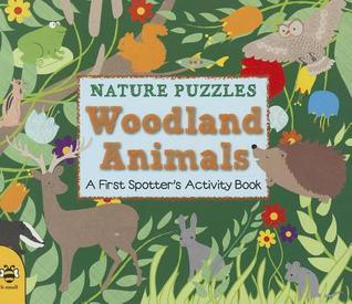 Nature Puzzles: Woodland Animals: A First Spotters Activity Book  by  Catherine Bruzzone