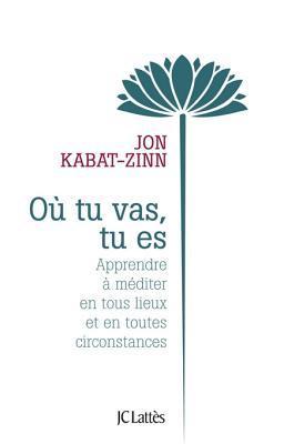 Où tu vas, tu es (Essais et documents)  by  Jon Kabat-Zinn