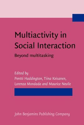Multiactivity in Social Interaction: Beyond Multitasking  by  Pentti Haddington