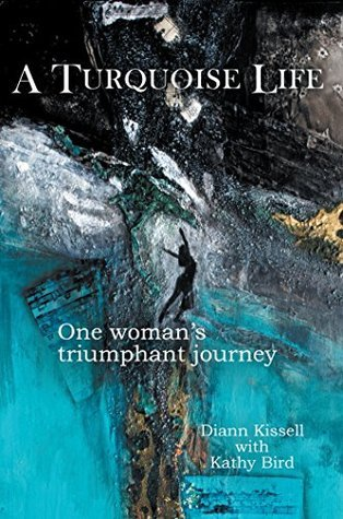 A Turquoise Life: One Womans Triumphant Journey Diann M Kissell