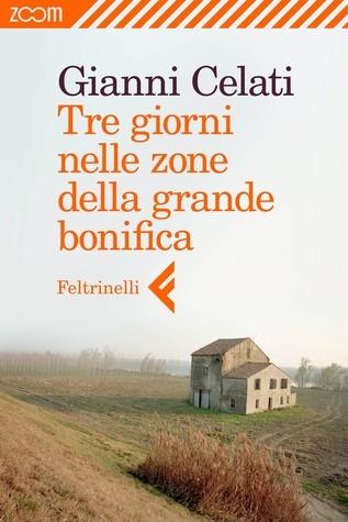 Tre giorni nelle zone della grande bonifica  by  Gianni Celati