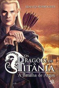 Os Dragões de Titânia (A Batalha de Argos, #1)  by  Renato Rodrigues