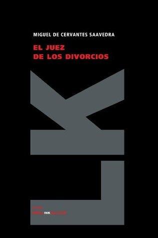 El juez de los divorcios  by  Miguel de Cervantes Saavedra