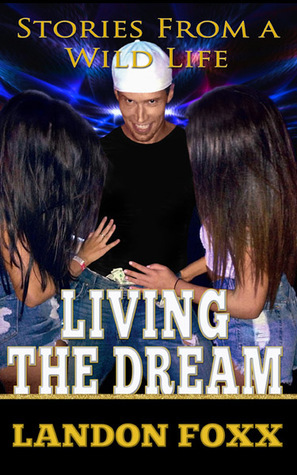 Living the Dream...Stories From A Wild Life Landon Foxx