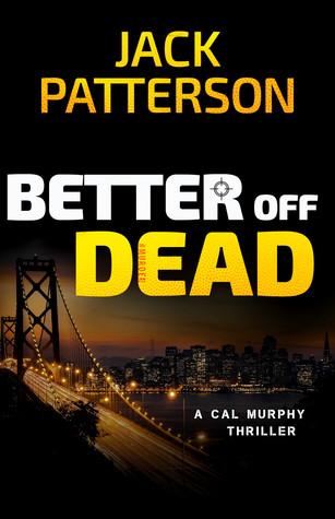 Better off Dead (Cal Murphy, #3) Jack    Patterson