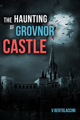 The Haunting of Grovnor Castle 2 (Novelette One) V. Bertolaccini