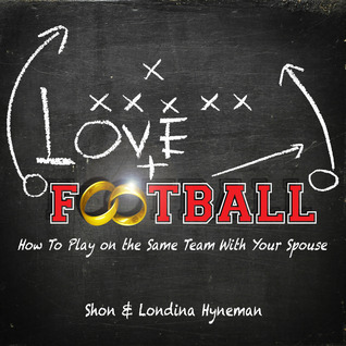 Love And Football: How to play on the same team with your Spouse  by  Shon & Londina Hyneman