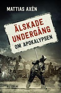 Älskade undergång : om apokalypsen  by  Mattias Axén