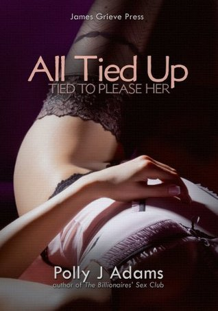 All Tied Up: Tied to Please Her Polly J Adams