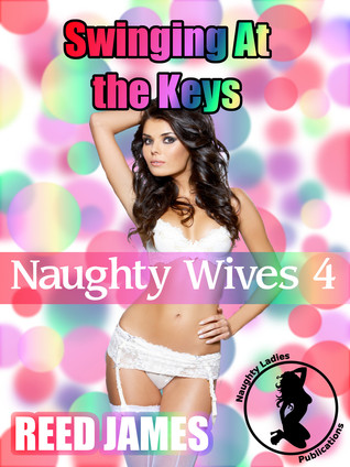 Swinging At the Keys (Naughty Wives 4)  by  Reed James
