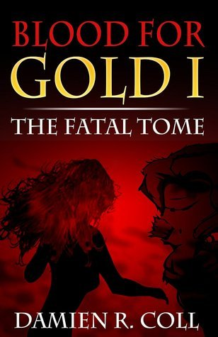 Blood for Gold I: The Fatal Tome Damien R. Coll
