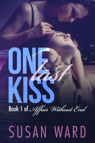 One Last Kiss (Affair Without End #1) Susan  Ward