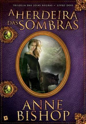 A Herdeira das Sombras (The Black Jewels, #2) Anne Bishop