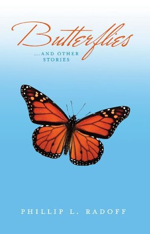 Butterflies...and Other Stories Phillip L. Radoff