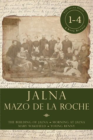 Jalna: Books 1-4: The Building of Jalna / Morning at Jalna / Mary Wakefield / Young Renny Mazo de la Roche