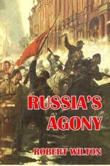 Russias Agony  by  Robert Archibald Wilton
