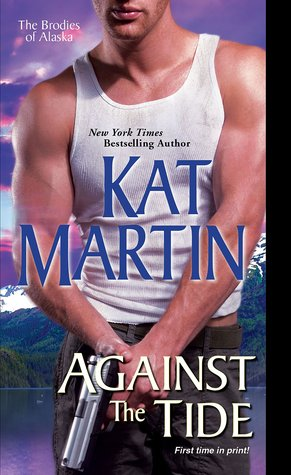 Against the Tide (The Brodies of Alaska, #3)  by  Kat Martin