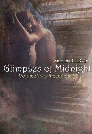 Glimpses of Midnight: Decadence Suzzana C. Ryan
